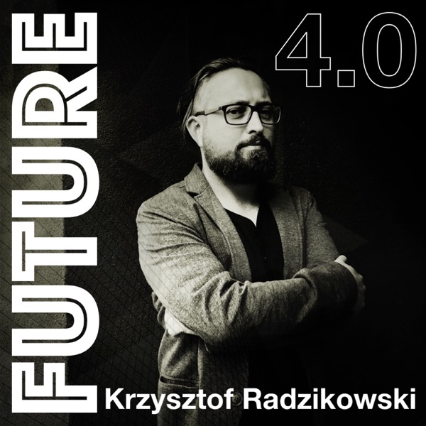 podcast Future 4.0 - technika w XXI wieku